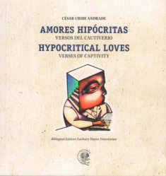 Amores hipócritas : versos del cautiverio = Hypocritical loves : verses of captivity